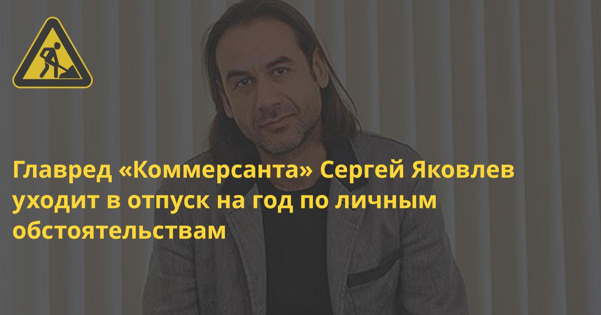 Кадры: Главный редактор «Коммерсанта» Сергей Яковлев на год оставит свой пост
